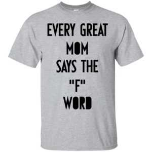 Every great mom says the F word shirt, hoodie, tank - image 737 300x300