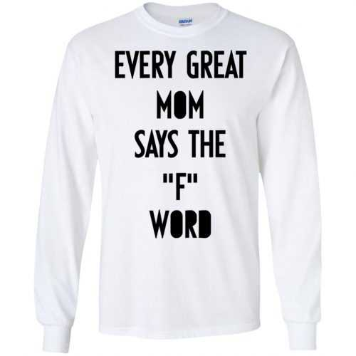 Every great mom says the F word shirt, hoodie, tank - image 741 500x500