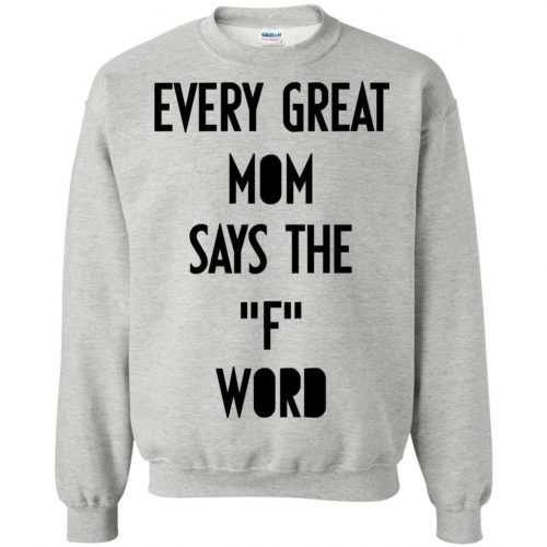 Every great mom says the F word shirt, hoodie, tank - image 744 500x500