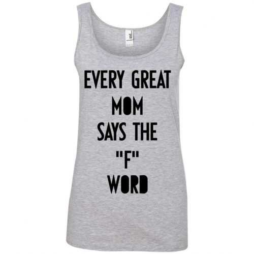 Every great mom says the F word shirt, hoodie, tank - image 746 500x500