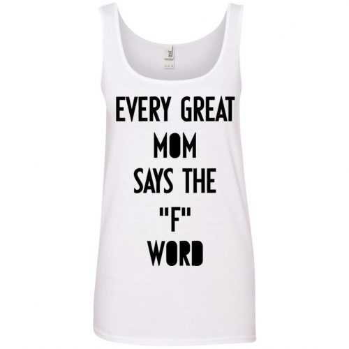 Every great mom says the F word shirt, hoodie, tank - image 747 500x500