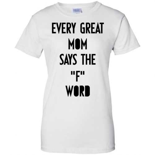 Every great mom says the F word shirt, hoodie, tank - image 749 500x500
