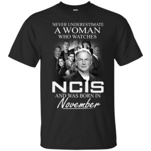 Never underestimate A Woman who watches NCIS and was born in November shirt - image 1103 300x300