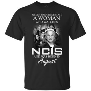 Never underestimate A Woman who watches NCIS and was born in August shirt - image 1142 300x300