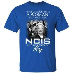Never underestimate A Woman who watches NCIS and was born in May shirt - image 1182 300x300
