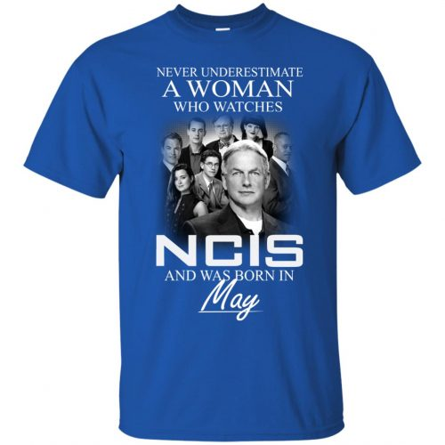 Never underestimate A Woman who watches NCIS and was born in May shirt - image 1182 500x500