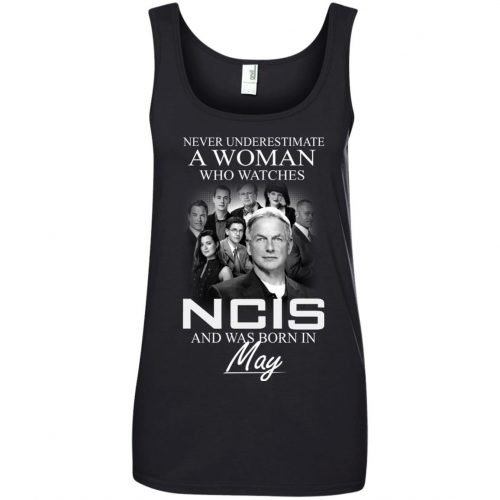 Never underestimate A Woman who watches NCIS and was born in May shirt - image 1190 500x500