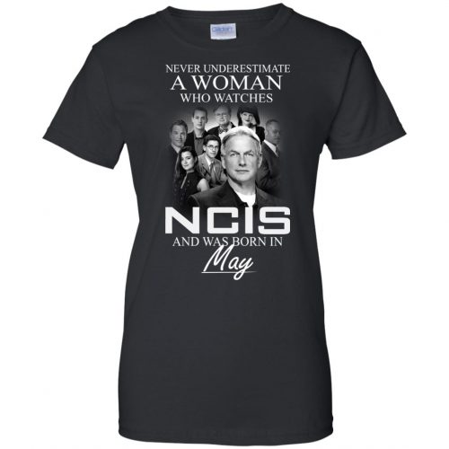 Never underestimate A Woman who watches NCIS and was born in May shirt - image 1192 500x500