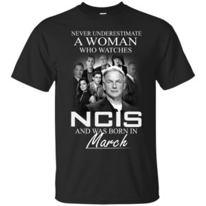 Never Underestimate A Woman who watches NCIS and was born in March shirt - image 1207 300x300