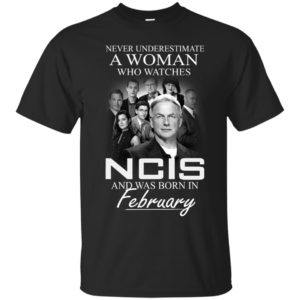 Never Underestimate A Woman who watches NCIS and was born in February shirt - image 1220 300x300