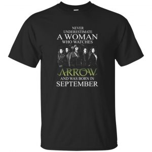 Never Underestimate A woman who watches Arrow and was born in September shirt - image 1491 300x300