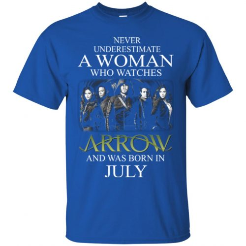 Never Underestimate A woman who watches Arrow and was born in July shirt - image 1518 500x500