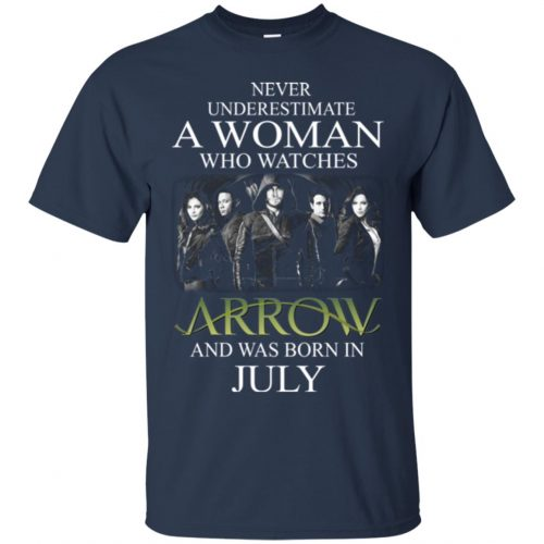 Never Underestimate A woman who watches Arrow and was born in July shirt - image 1519 500x500