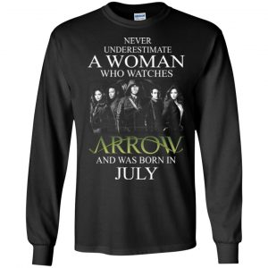 Never Underestimate A woman who watches Arrow and was born in July shirt - image 1520 300x300