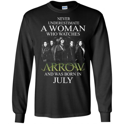 Never Underestimate A woman who watches Arrow and was born in July shirt - image 1520 500x500