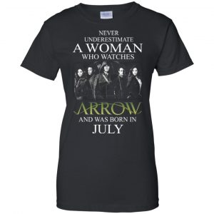 Never Underestimate A woman who watches Arrow and was born in July shirt - image 1528 300x300