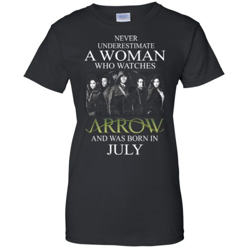 Never Underestimate A woman who watches Arrow and was born in July shirt - image 1528 500x500