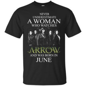 Never Underestimate A woman who watches Arrow and was born in June shirt - image 1530 300x300