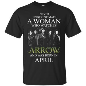 Never Underestimate A woman who watches Arrow and was born in April shirt - image 1556 300x300