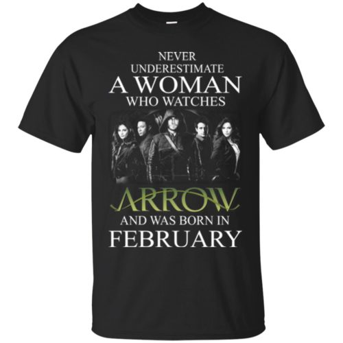 Never Underestimate A woman who watches Arrow and was born in February shirt - image 1582 500x500