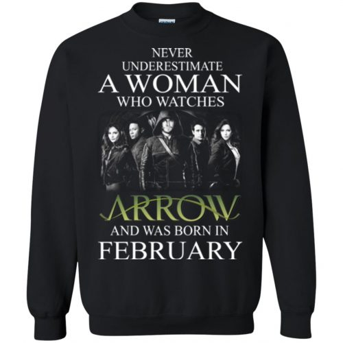 Never Underestimate A woman who watches Arrow and was born in February shirt - image 1589 500x500