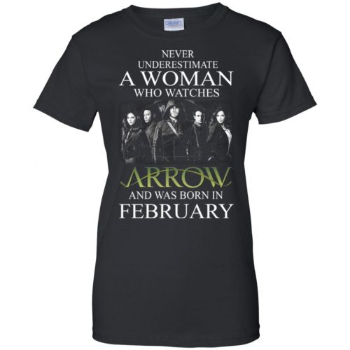 Never Underestimate A woman who watches Arrow and was born in February shirt - image 1593 500x500