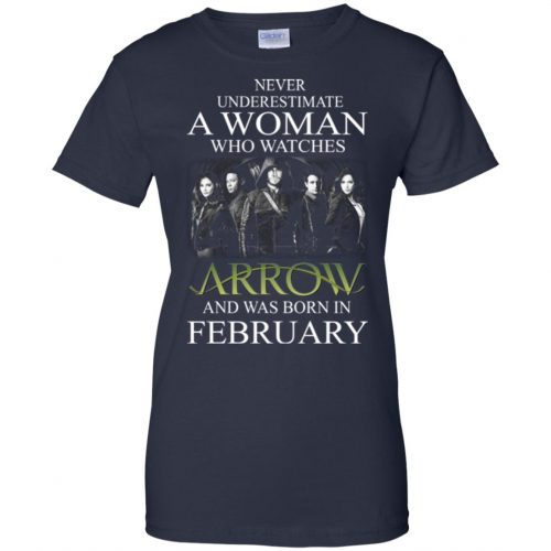 Never Underestimate A woman who watches Arrow and was born in February shirt - image 1594 500x500