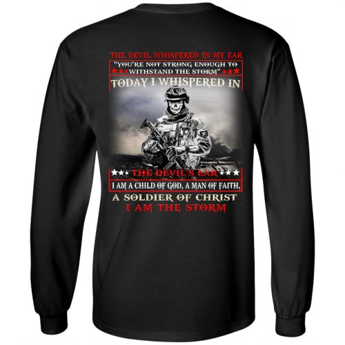 I am a child of God a man of faith a soldier of Christ I am the storm shirt, long sleeve - image 1737 500x500