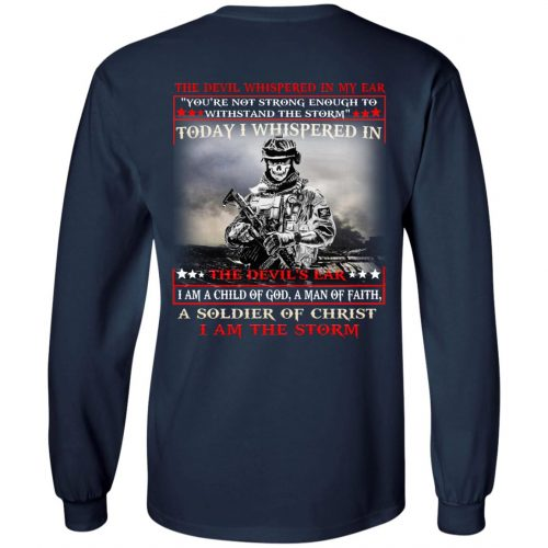 I am a child of God a man of faith a soldier of Christ I am the storm shirt, long sleeve - image 1738 500x500