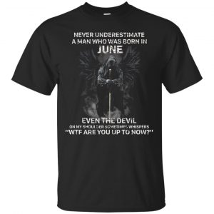 Never Underestimate A Man Who Was Born In June Even The Devil On My Shoulder Sometimes Whispers shirt - image 2129 300x300