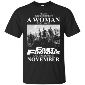 Never underestimate a woman who loves Fast and Furious and was born in November shirt - image 2266 300x300