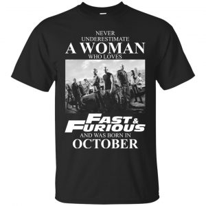 Never underestimate a woman who loves Fast and Furious and was born in October shirt - image 2279 300x300