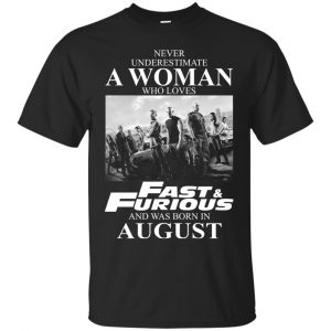 Never underestimate a woman who loves Fast and Furious and was born in August shirt - image 2305 300x300