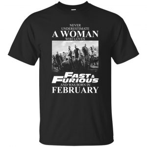 Never underestimate a woman who loves Fast and Furious and was born in February shirt - image 2383 300x300