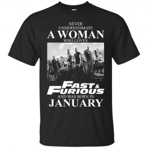 Never underestimate a woman who loves Fast and Furious and was born in January shirt - image 2396 300x300