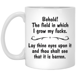 Behold! The field in which I grow my fucks mug - image 24 300x300