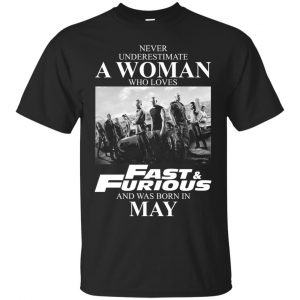 Never underestimate a woman who loves Fast and Furious and was born in May shirt - image 2448 300x300