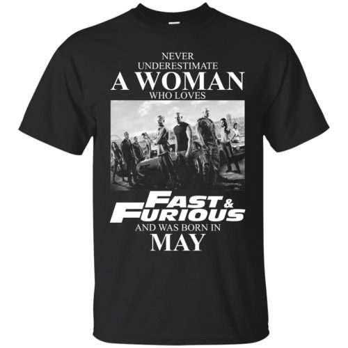 Never underestimate a woman who loves Fast and Furious and was born in May shirt - image 2448 500x500