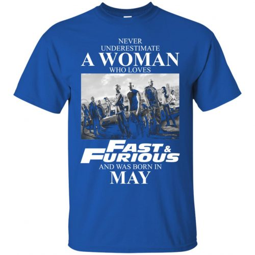 Never underestimate a woman who loves Fast and Furious and was born in May shirt - image 2449 500x500