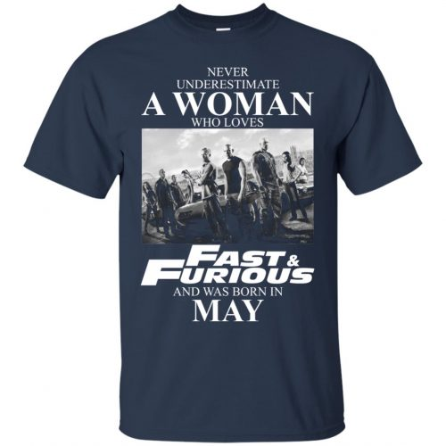 Never underestimate a woman who loves Fast and Furious and was born in May shirt - image 2450 500x500