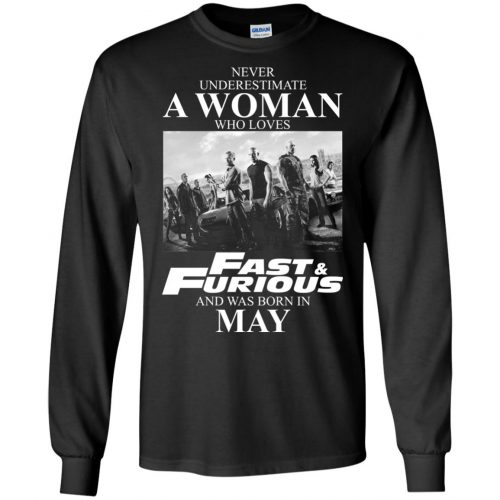 Never underestimate a woman who loves Fast and Furious and was born in May shirt - image 2451 500x500