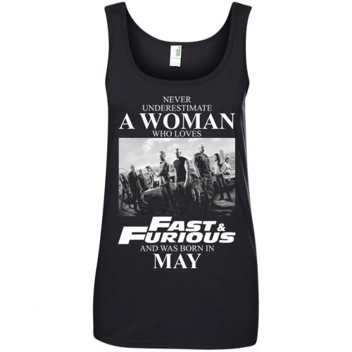 Never underestimate a woman who loves Fast and Furious and was born in May shirt - image 2457 500x500