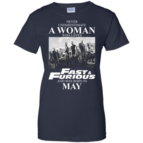 Never underestimate a woman who loves Fast and Furious and was born in May shirt - image 2460 500x500