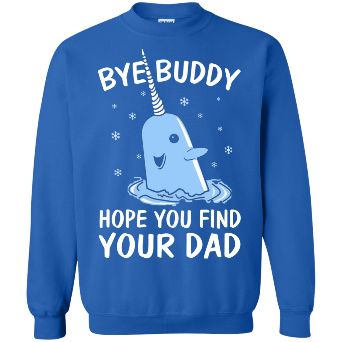 Mr Narwhal Bye Buddy Hope You Find Your Dad Sweater Shirt Icestork