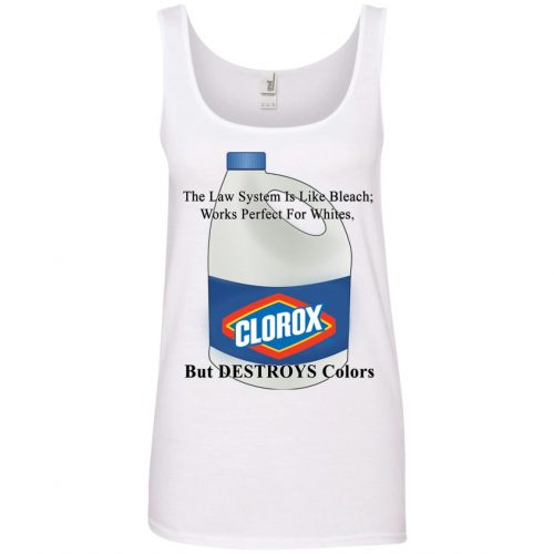 Clorox: The Law System Is Like Bleach Works Perfect For Whites t-shirt - image 4798 500x500