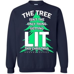The Tree isn't The Only Thing Getting Lit This Year Christmas Sweater, Shirt, Hoodie - image 4845 300x300