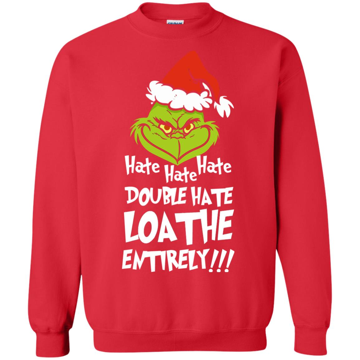 Grinch Christmas Sweater.Mr Grinch Hate Hate Hate Double Hate Loathe Entirely Christmas Sweater Ugly Sweatshirts Icestork