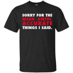 Sorry for the mean awful accurate things I said shirt, hoodie - image 52 300x300