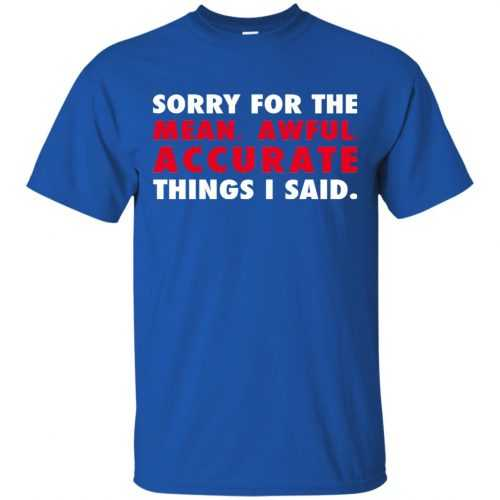 Sorry for the mean awful accurate things I said shirt, hoodie - image 53 500x500