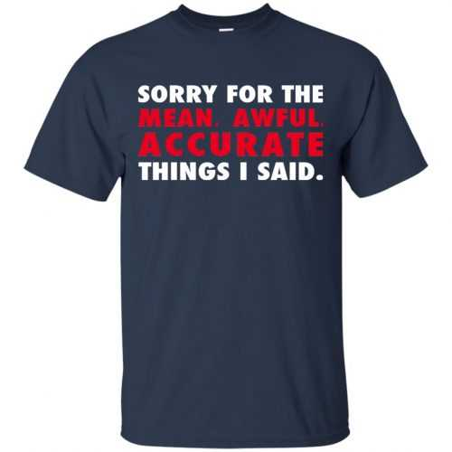Sorry for the mean awful accurate things I said shirt, hoodie - image 54 500x500
